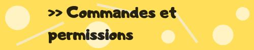 >> Commandes et permissions